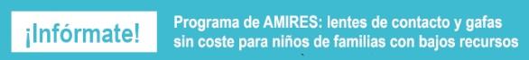 Infórmate. Programa de AMIRES: lentes de contacto y gafas sin coste para niños de familias con bajos recursos